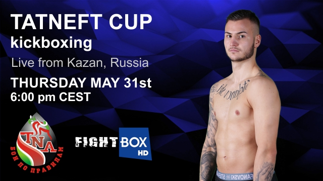 Tatneft Cup Kickboxing LIVE on FightBox HD 31.05.2018 from Kazan, Russia